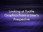 Looking at Tactile Graphics from a User's Perspective
